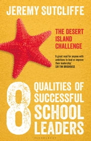 8 Qualities of Successful School Leaders - The desert island challenge ebook by Jeremy Sutcliffe