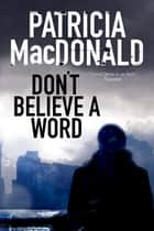 Don't Believe a Word - A novel of psychological suspense ebook by Patricia MacDonald