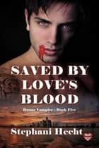 Saved by Love's Blood ebook by Stephani Hecht