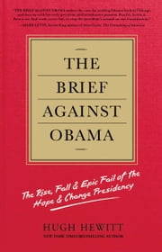 The Brief Against Obama - The Rise, Fall & Epic Fail of the Hope & Change Presidency ebook by Hugh Hewitt