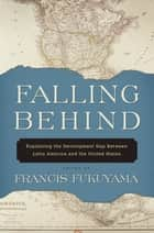 Falling Behind: Explaining the Development Gap Between Latin America and the United States ebook by Francis Fukuyama