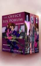 The Office Sex Forum - The Gold Executive Bundle - Office Erotica ebook by Kristy Flowers