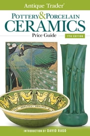 Antique Trader Pottery & Porcelain Ceramics Price Guide ebook by Paul Kennedy