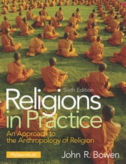 Religions in Practice - An Approach to the Anthropology of Religion ebook by John R. Bowen