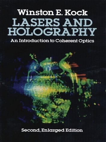 Lasers and Holography ebook by Winston E. Kock