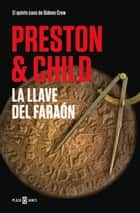 La llave del faraón (Gideon Crew 5) eBook by Douglas Preston, Lincoln Child