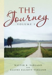 The Journey - Volume 1 ebook by Walter B. Varland and Elaine Elliott V