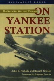 On Yankee Station - The Naval Air War over Vietnam ebook by John B. Nichols,Barrett Tillman