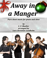 Away in a Manger Pure sheet music for piano and oboe by C. F. Mueller arranged by Lars Christian Lundholm ebook by Pure Sheet Music