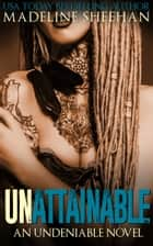 Unattainable ebook by Madeline Sheehan
