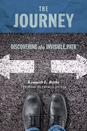 The Journey: Discovering the Invisible Path eBook by Kenneth L. Birks