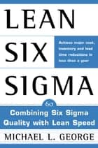 Lean Six Sigma - Combining Six Sigma Quality with Lean Production Speed ebook by Michael L. George Sr.