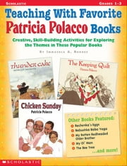 Teaching With Favorite Patricia Polacco Books: Creative, Skill-Building Activities for Exploring the Themes in These Popular Books ebook by Rhodes, Immacula A.
