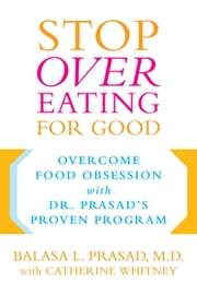 Stop Overeating for Good - Overcoming Food Obsession with Dr. Prasad's Proven Program ebook by Catherine Whitney,Balasa Prasad