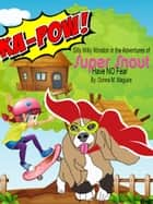 Silly Willy Winston in the Adventures of Super Snout: Have No Fear ebook by Donna M Maguire