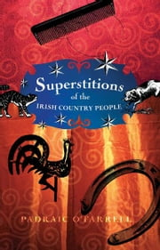 Superstitions Irish Country People ebook by Padraic  O'Farrell