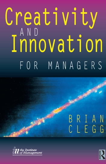 Creativity and Innovation for Managers ebook by Brian Clegg