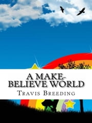 A Make Believe World ebook by Travis Breeding