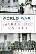 World War I and the Sacramento Valley ebook by Special Collections of the Sacramento Public Library