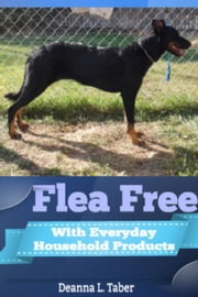 Flea Free: With Everyday Household Products ebook by Deanna L. Taber