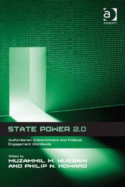 State Power 2.0 - Authoritarian Entrenchment and Political Engagement Worldwide ebook by Assoc Prof Philip N Howard,Mr Muzammil M Hussain