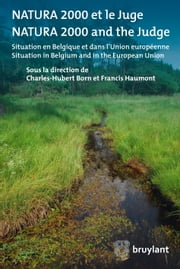 Natura 2000 et le juge/Natura 2000 and the judge - Aperçu en Belgique et dans l'Union européenne/Situation in Belgium and in the EU ebook by