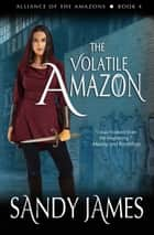 The Volatile Amazon ebook by Sandy James