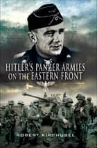 Hitler's Panzer Armies on the Eastern Front ebook by Robert Kirchubel