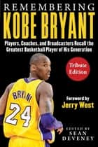 Remembering Kobe Bryant - Players, Coaches, and Broadcasters Recall the Greatest Basketball Player of His Generation ebook by Sean Deveney, Jerry West