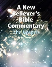 A New Believer's Bible Commentary: The Gospels ebook by Dr. Judy Barrett