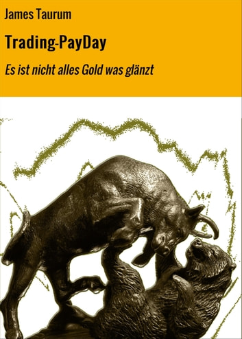 Trading-PayDay - Es ist nicht alles Gold was glänzt eBook by James Taurum