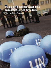 Peacekeeping and the International System ebook by Norrie MacQueen