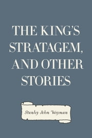 The King's Stratagem, and Other Stories ebook by Stanley John Weyman