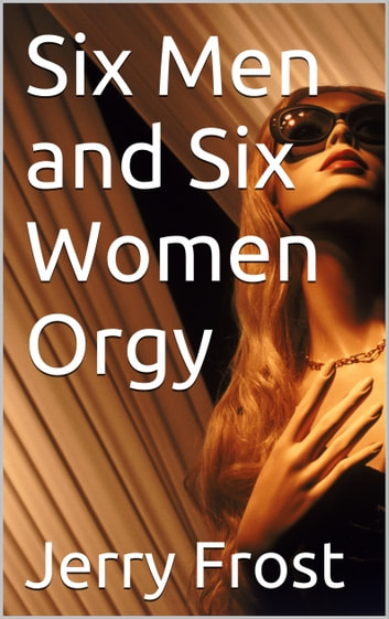 Six Men and Six Women Orgy ebook by Jerry Frost