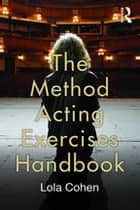 The Method Acting Exercises Handbook ebook by Lola Cohen