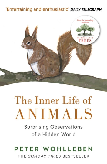 The Inner Life of Animals - Surprising Observations of a Hidden World ebook by Peter Wohlleben
