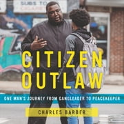 Citizen Outlaw - One Man's Journey from Gangleader to Peacekeeper audiobook by Charles Barber