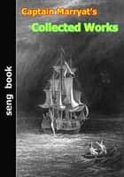 Captain Marryat's Collected Works ebook by Frederick Marryat