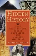 Hidden History - Lost Civilizations, Secret Knowledge, and Ancient Mysteries ebook by Brian Haughton