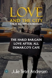 Love and the City - Three Big Apple Romances ebook by Julie Tetel Andresen