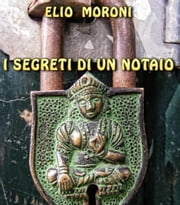 i segreti di un notaio ebook by Elio Moroni