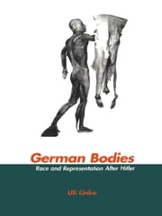 German Bodies - Race and Representation After Hitler ebook by Uli Linke