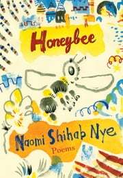 Honeybee - Poems & Short Prose ebook by Naomi Shihab Nye