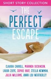The Perfect Escape: Romantic short stories to relax with: Written by Claudia Carroll, Miranda Dickinson, Julia Williams, Stella Newman, Laura Ziepe, Sophie Hart and Anna-Lou Weatherley ebook by Claudia Carroll,Miranda Dickinson,Julia Williams,Stella Newman,Sophie Hart,Laura Ziepe,Anna-Lou Weatherley