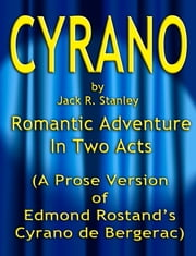 Cyrano - A Romantic Adventure in Two Acts ebook by Jack R. Stanley