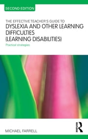 The Effective Teacher's Guide to Dyslexia and other Learning Difficulties (Learning Disabilities) - Practical strategies ebook by Michael Farrell