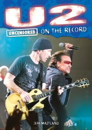U2 - Uncensored On the Record ebook by Jeff Maitland and James McCarthy
