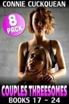 Couples Threesomes 8-Pack : Books 17 – 24 (FFM Threesome Reverse Cuckold Erotica) - Couples Threesomes Bundle, #10 ebook by Connie Cuckquean