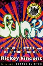 Funk - The Music, The People, and The Rhythm of The One ebook by Rickey Vincent, George Clinton