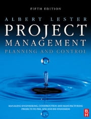 Project Management, Planning and Control: Managing Engineering, Construction and Manufacturing Projects to PMI, APM and BSI Standards ebook by Kobo.Web.Store.Products.Fields.ContributorFieldViewModel